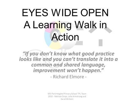 "EYES WIDE OPEN A Learning Walk in Action ""If you don't know what good practice looks like and you can't translate it into a common and shared language,"