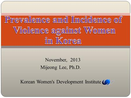 November, 2013 Mijeong Lee, Ph.D. Korean Women's Development Institute.