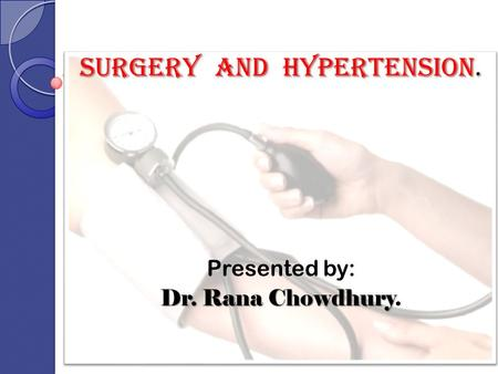 Surgery and hypertension. Presented by: Dr. Rana Chowdhury.
