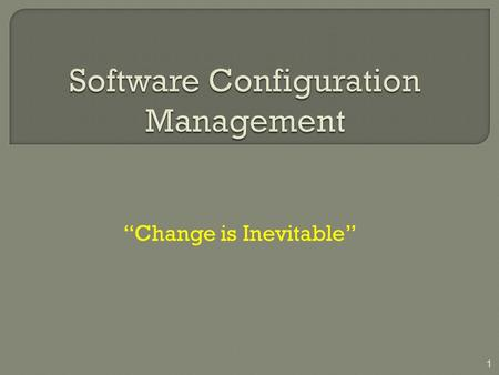 """Change is Inevitable"" 1.  The art of coordinating software development to minimize confusion is called configuration management.  Configuration management."