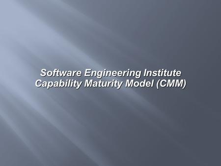 Software Engineering Institute Capability Maturity Model (CMM)