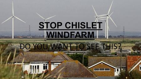 STOP CHISLET WINDFARM DO YOU WANT TO SEE THIS? 1.