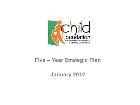 Five – Year Strategic Plan January 2012. Our Mission and Vision Our Mission is to reduce mortality rate among underprivileged women and children in rural.