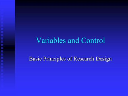 Variables and Control Basic Principles of Research Design.