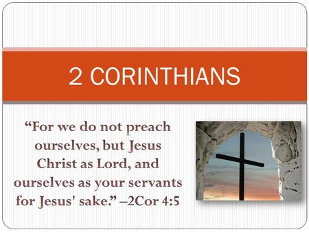 2 CORINTHIANS. Timeline of Corinthian Correspondence First Visit to Corinth (Acts 18)- 50-51 A.D. Letter A: Paul's first letter to Corinth (1Cor 5:9)