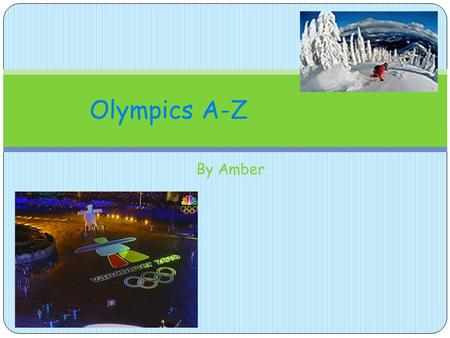 By Amber Olympics A-Z. A is for Athletes There are over 500 athletes in the Olympics! If I was an Olympian it would probably be nerve racking.
