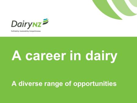 A career in dairy A diverse range of opportunities.