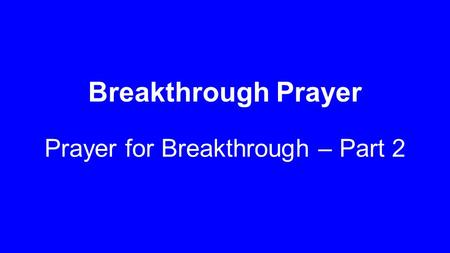 Breakthrough Prayer Prayer for Breakthrough – Part 2.