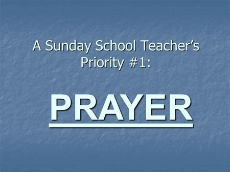 A Sunday School Teacher's Priority #1: PRAYER. I first learned how to pray by…