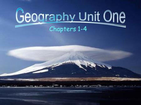 Geography Unit One Chapters 1-4.