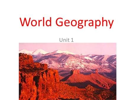 World Geography Unit 1.
