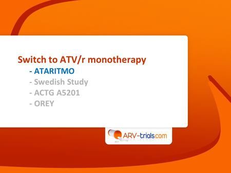 Switch to ATV/r monotherapy - ATARITMO - Swedish Study - ACTG A5201 - OREY.