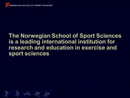 The Norwegian School of Sport Sciences is a leading international institution for research and education in exercise and sport sciences.