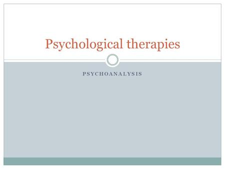 PSYCHOANALYSIS Psychological therapies. Lesson objectives To revise the psychodynamic approach To be able to describe three different psychological therapies.