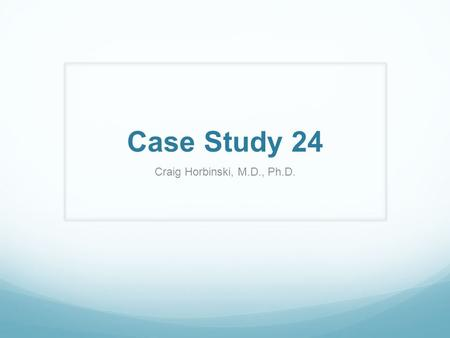Case Study 24 Craig Horbinski, M.D., Ph.D.. You receive a consult case from an outside hospital on a brain biopsy from a 51 y/o male with a left sided.