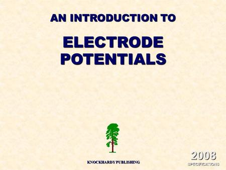 AN INTRODUCTION TO ELECTRODEPOTENTIALS KNOCKHARDY PUBLISHING 2008 SPECIFICATIONS.