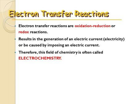 Electron Transfer Reactions Electron transfer reactions are oxidation-reduction or redox reactions. Results in the generation of an electric current (electricity)