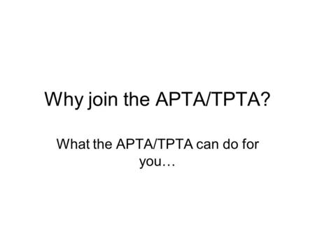 Why join the APTA/TPTA? What the APTA/TPTA can do for you…
