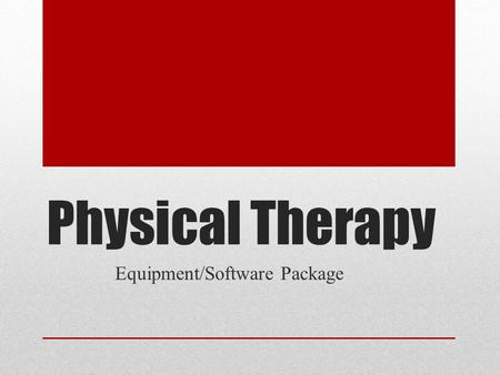 Physical Therapy Equipment/Software Package. GOAL The main goal we need to achieve is improve patients' overall performance and decrease disabilities.
