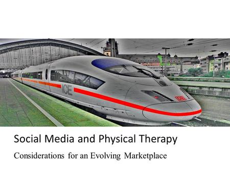 Social Media and Physical Therapy Considerations for an Evolving Marketplace.