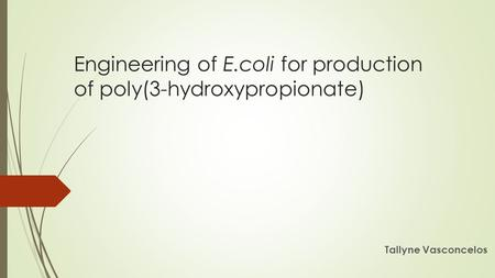 Engineering of E.coli for production of poly(3-hydroxypropionate)
