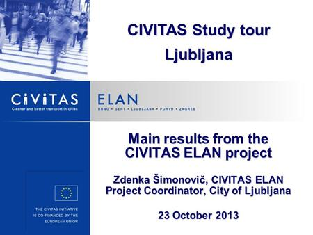 Main results from the CIVITAS ELAN project Zdenka Šimonovič, CIVITAS ELAN Project Coordinator, City of Ljubljana 23 October 2013 CIVITAS Study tour Ljubljana.