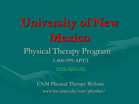 University of New Mexico Physical Therapy Program 1-800-999-APTA www.apta.org UNM Physical Therapy Website www.hsc.unm.edu/som/physther/