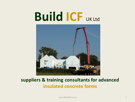 Build ICF UK Ltd suppliers & training consultants for advanced insulated concrete forms 1www.BuildICF.co.uk.