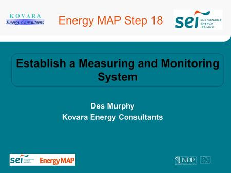 Des Murphy Kovara Energy Consultants Establish a Measuring and Monitoring System Energy MAP Step 18 K O V A R A Energy Consultants.