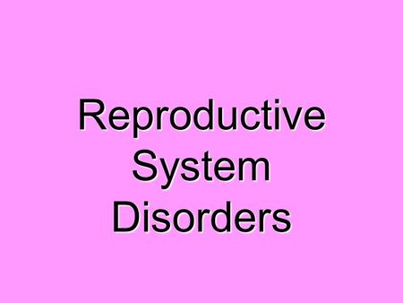 Reproductive System Disorders. Overview Male Infertility Benign Prostatic Hypertrophy Prostate Cancer Female Infertility Endometriosis Pelvic Inflammatory.