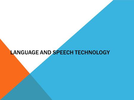 LANGUAGE AND SPEECH TECHNOLOGY. DIFFERENT TYPES OF TECHNOLOGY Speech Synthesis: This essentially means that a person's speech can be synthesized or generated.