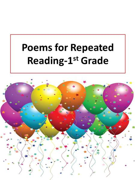 Poems for Repeated Reading-1 st Grade For 1 st Grade Students.