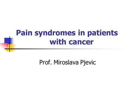 Pain syndromes in patients with cancer Prof. Miroslava Pjevic.