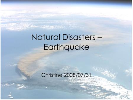 Natural Disasters – Earthquake Christine 2008/07/31.
