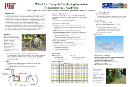 Wheelchair Design in Developing Countries: Redesigning the Trike Frame Fiona Hughes, Gina Policelli, Ashley Thomas, and Jodie Wu; Massachusetts Institute.