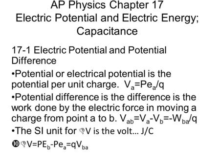 AP Physics Chapter 17 Electric Potential and Electric Energy; Capacitance 17-1 Electric Potential and Potential Difference Potential or electrical potential.