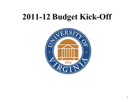 1 2011-12 Budget Kick-Off. 2 Budget Overview UVa's Budget Approach UVa's Budget Development Cycle 2010-11 Approved Budget 2011-12 Critical Issues 2011-12.