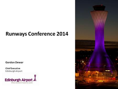 Gordon Dewar Chief Executive Edinburgh Airport Runways Conference 2014.