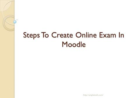 Steps To Create Online Exam In Moodle