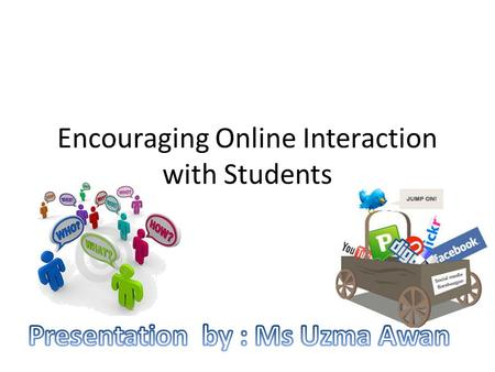 Encouraging Online Interaction with Students. Online Quizzes If you use them as pop-up quizzes at the end of a presentation, chances that students remember.