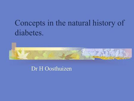 Concepts in the natural history of diabetes. Dr H Oosthuizen.