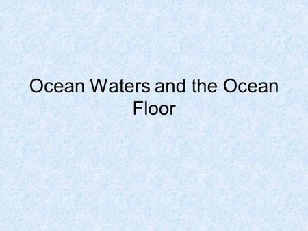 Ocean Waters and the Ocean Floor. The Vast World Oceans 81% of the Southern Hemisphere is covered by oceans 61% of the Northern Hemisphere is covered.