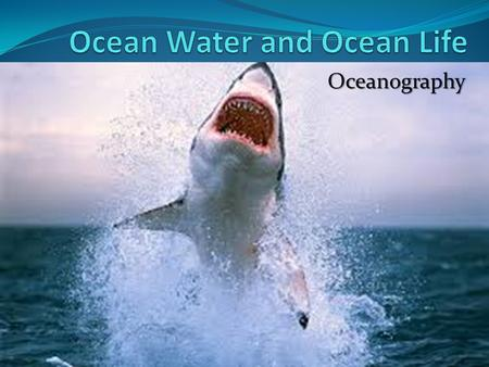 Oceanography. One of the most obvious differences between pure water and seawater is the salty taste.