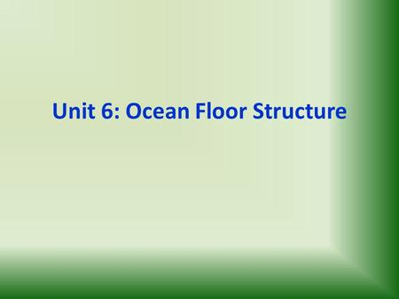 Unit 6: Ocean Floor Structure. Sea Floor Features: Earth's rocky surface is divided into two types: oceanic crust, with a thin dense crust about 10 km.