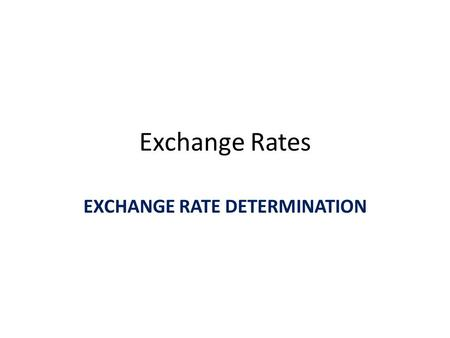 Exchange Rates EXCHANGE RATE DETERMINATION. EXCHANGE RATE DETERMINATION EXCHANGE RATE DETERMINATION ECONOMIC IMPACTS ON EXHANGE RATE CHANGES $ PER £ £