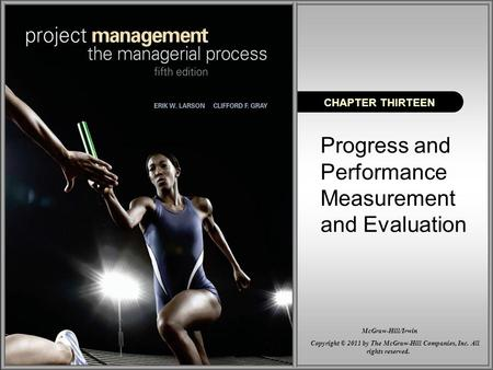 Progress and Performance Measurement and Evaluation CHAPTER THIRTEEN Copyright © 2011 by The McGraw-Hill Companies, Inc. All rights reserved. McGraw-Hill/Irwin.