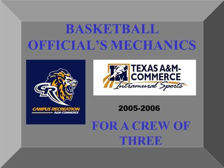 BASKETBALL OFFICIAL'S MECHANICS 2005-2006 FOR A CREW OF THREE.