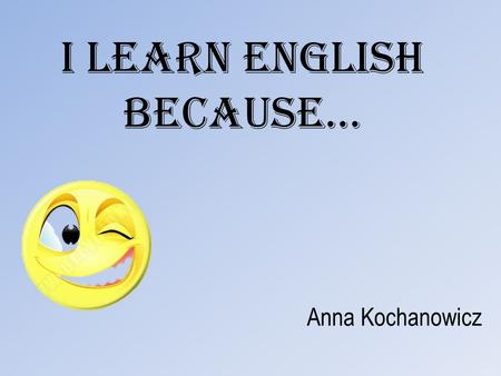 I learn English because…