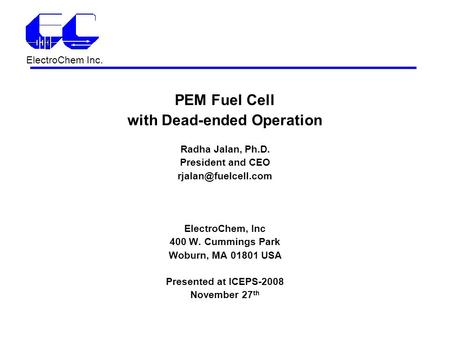 ElectroChem Inc. PEM Fuel Cell with Dead-ended Operation Radha Jalan, Ph.D. President and CEO ElectroChem, Inc 400 W. Cummings Park.