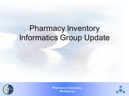 Pharmacy Informatics Workgroup Pharmacy Inventory Informatics Group Update.